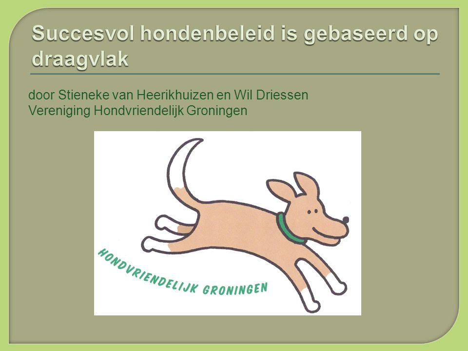 door Stieneke van Heerikhuizen en Wil Driessen Vereniging Hondvriendelijk Groningen