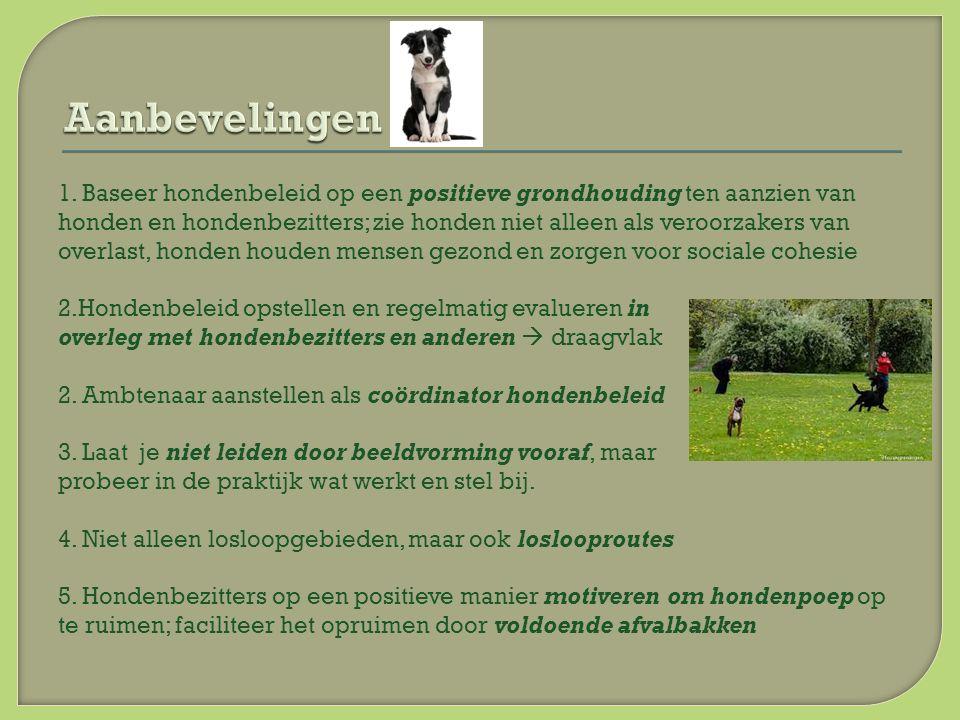 1. Baseer hondenbeleid op een positieve grondhouding ten aanzien van honden en hondenbezitters; zie honden niet alleen als veroorzakers van overlast,