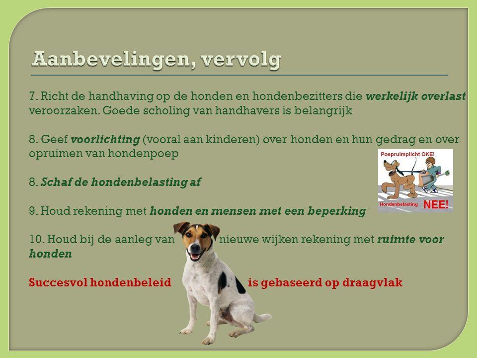 7. Richt de handhaving op de honden en hondenbezitters die werkelijk overlast veroorzaken.
