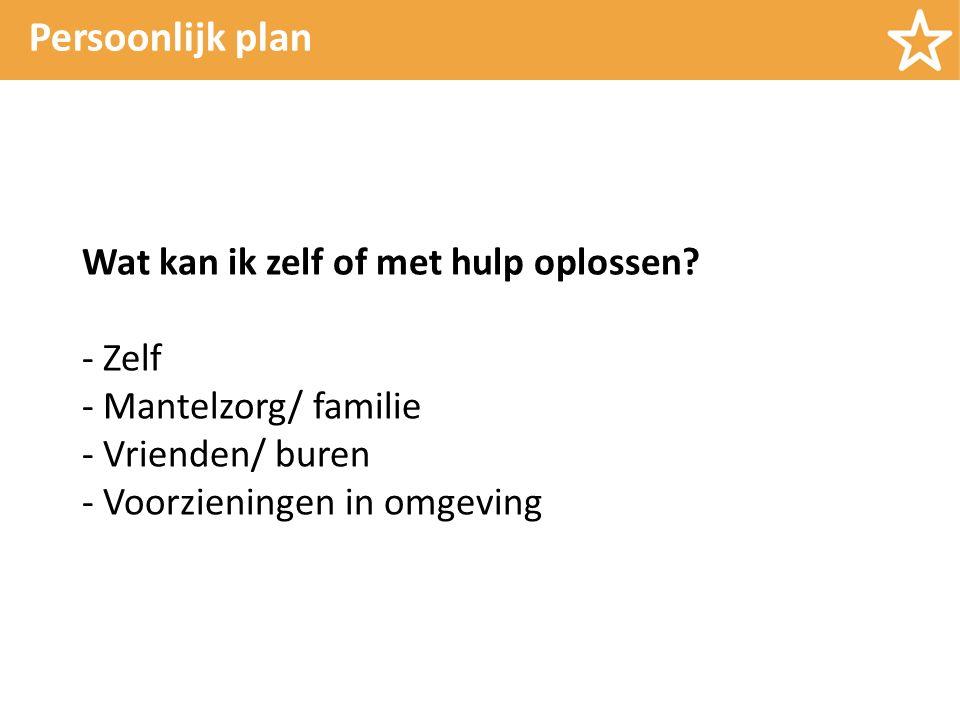 Persoonlijk plan Wat kan ik zelf of met hulp oplossen.