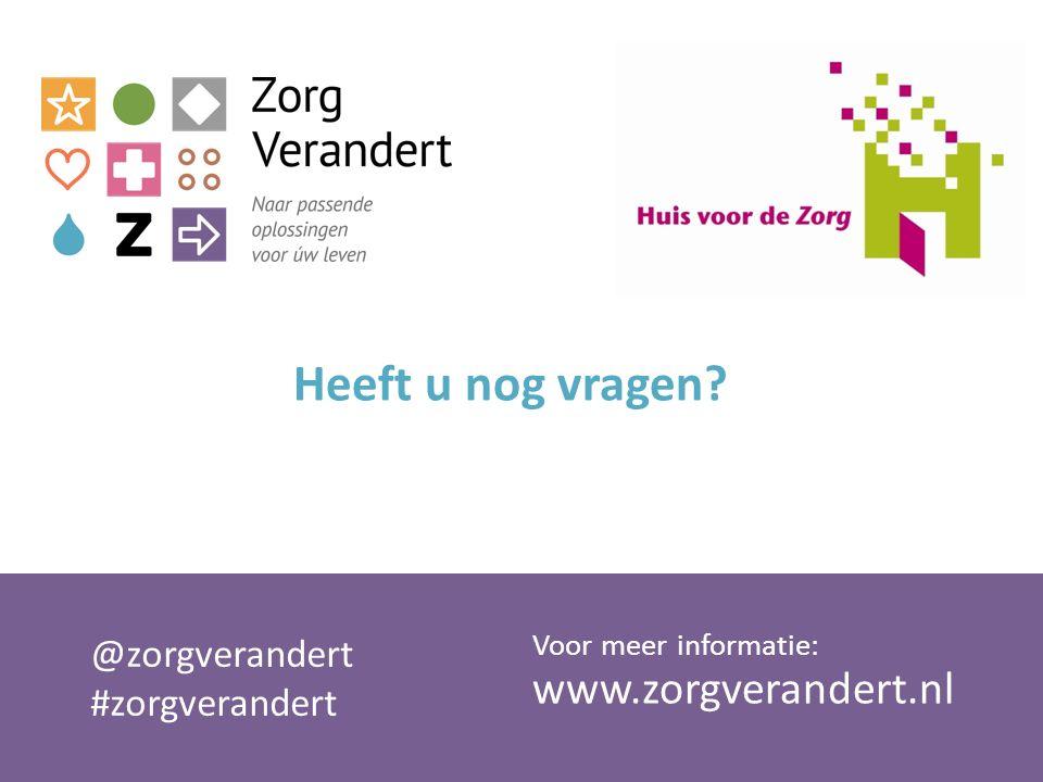 Heeft u nog vragen www.zorgverandert.nl Voor meer informatie: @zorgverandert #zorgverandert