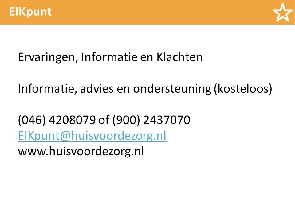 EIKpunt Ervaringen, Informatie en Klachten Informatie, advies en ondersteuning (kosteloos) (046) 4208079 of (900) 2437070 EIKpunt@huisvoordezorg.nl www.huisvoordezorg.nl