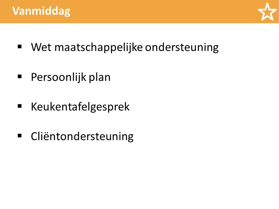 Vanmiddag  Wet maatschappelijke ondersteuning  Persoonlijk plan  Keukentafelgesprek  Cliëntondersteuning