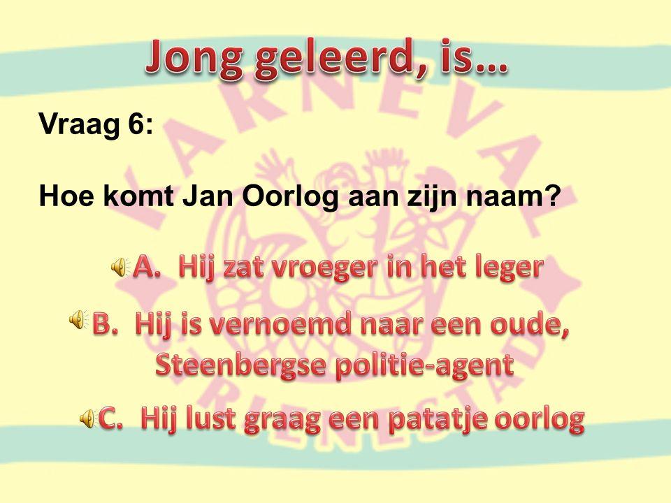 Vraag 6: Hoe komt Jan Oorlog aan zijn naam?