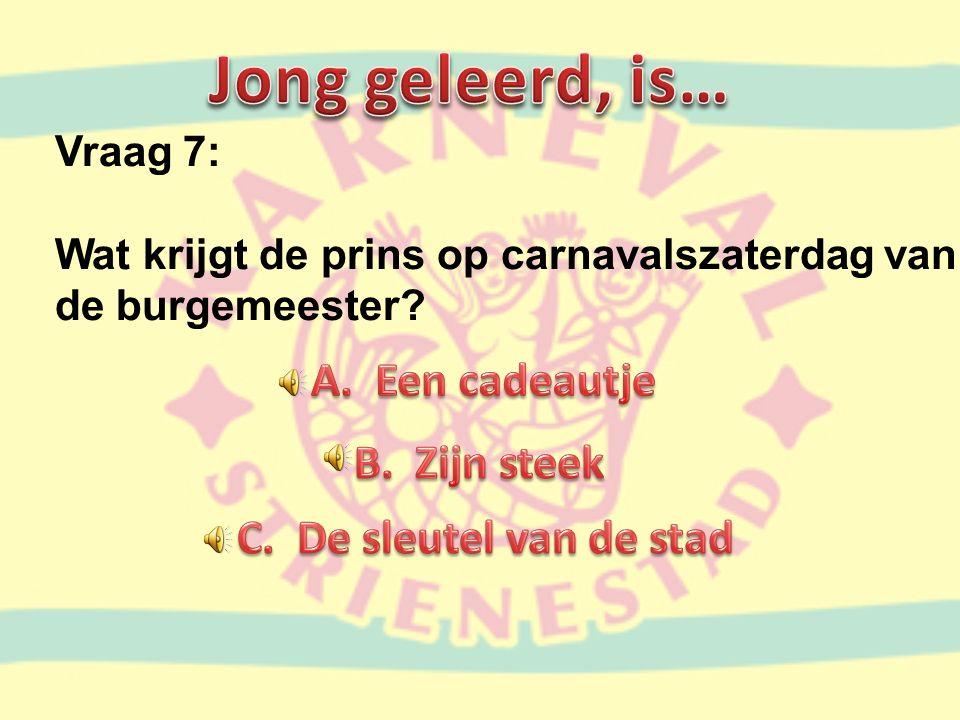 Vraag 7: Wat krijgt de prins op carnavalszaterdag van de burgemeester?