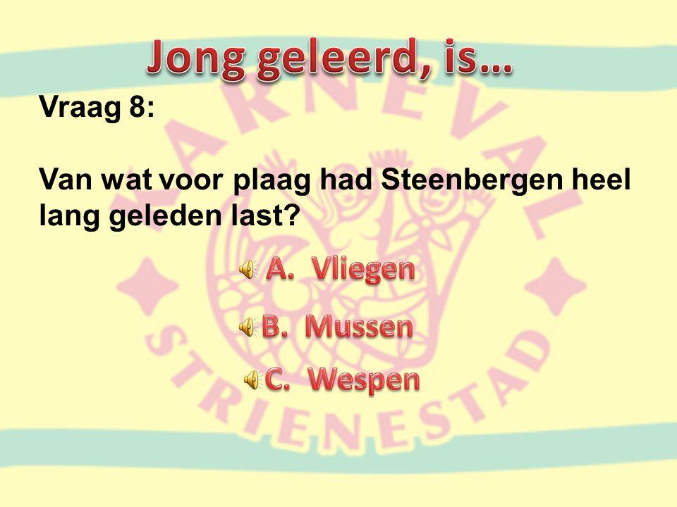 Vraag 8: Van wat voor plaag had Steenbergen heel lang geleden last?