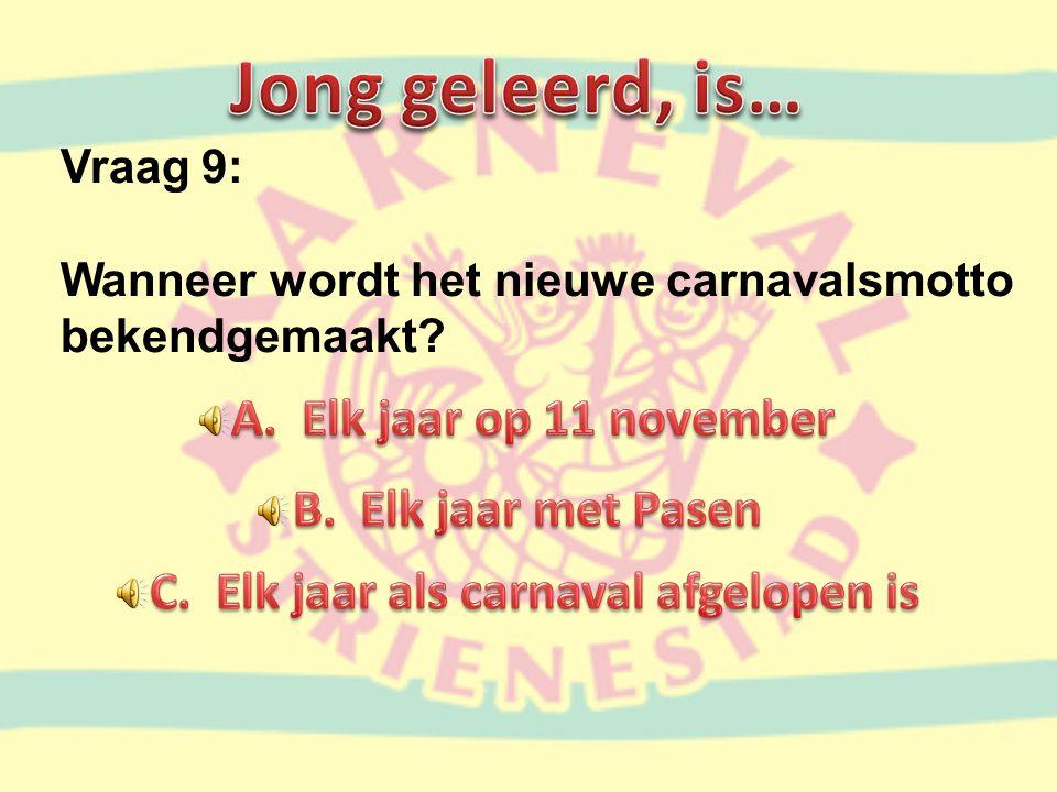 Vraag 9: Wanneer wordt het nieuwe carnavalsmotto bekendgemaakt?