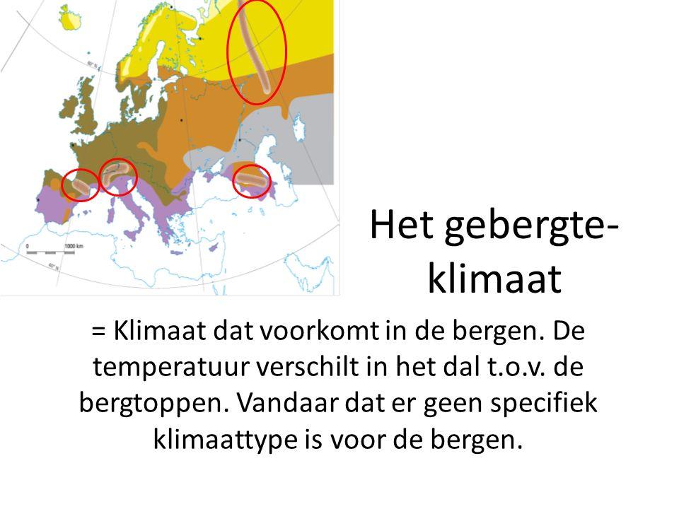 Het gebergte- klimaat = Klimaat dat voorkomt in de bergen. De temperatuur verschilt in het dal t.o.v. de bergtoppen. Vandaar dat er geen specifiek kli