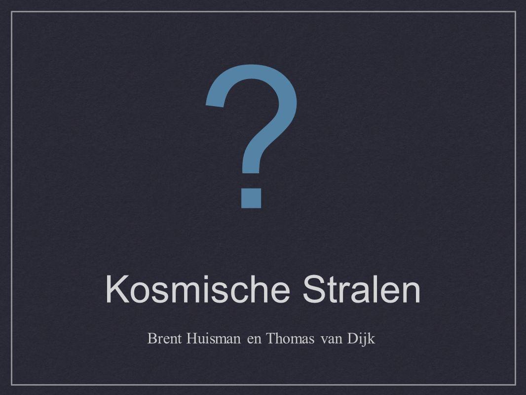 Kosmische Stralen Brent Huisman en Thomas van Dijk