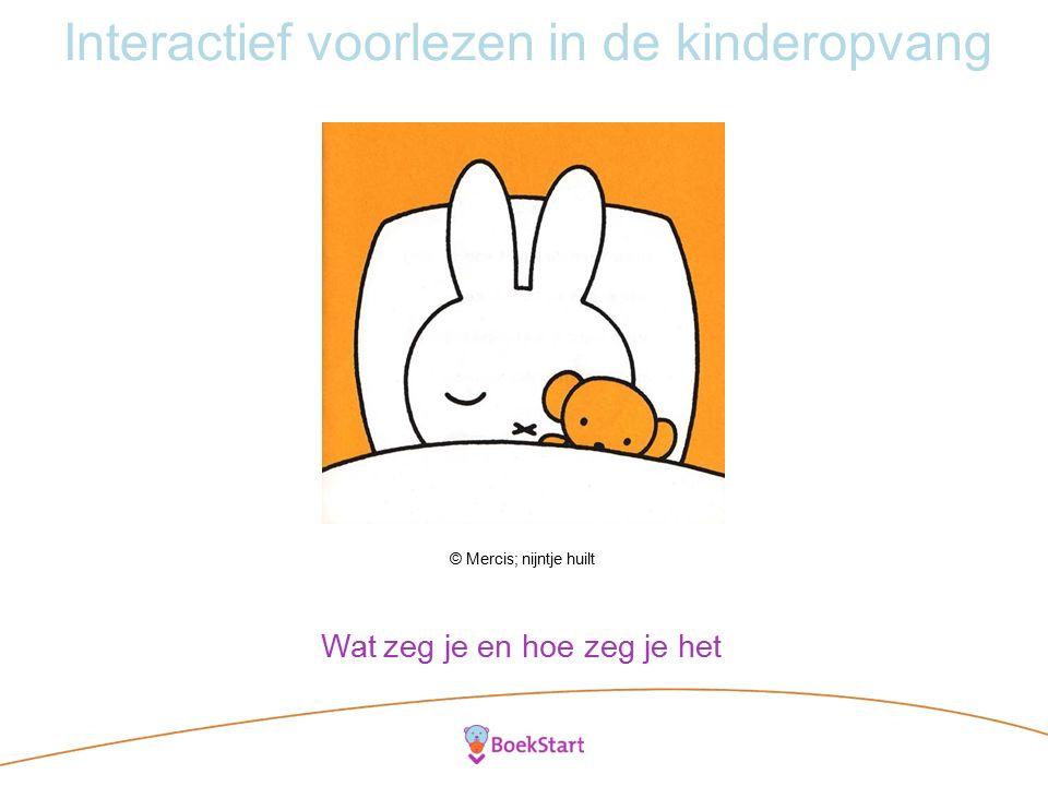 Interactief voorlezen in de kinderopvang © Mercis; nijntje huilt Wat zeg je en hoe zeg je het