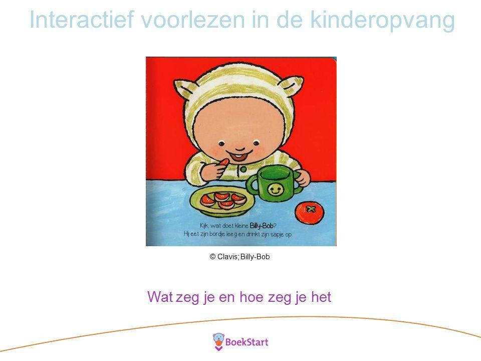 Interactief voorlezen in de kinderopvang © Clavis; Billy-Bob Wat zeg je en hoe zeg je het