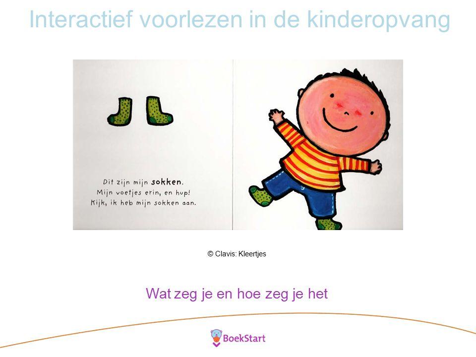 Interactief voorlezen in de kinderopvang © Clavis: Kleertjes Wat zeg je en hoe zeg je het