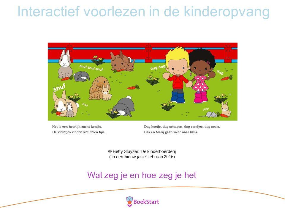 Interactief voorlezen in de kinderopvang © Betty Sluyzer; De kinderboerderij ('in een nieuw jasje' februari 2015) Wat zeg je en hoe zeg je het