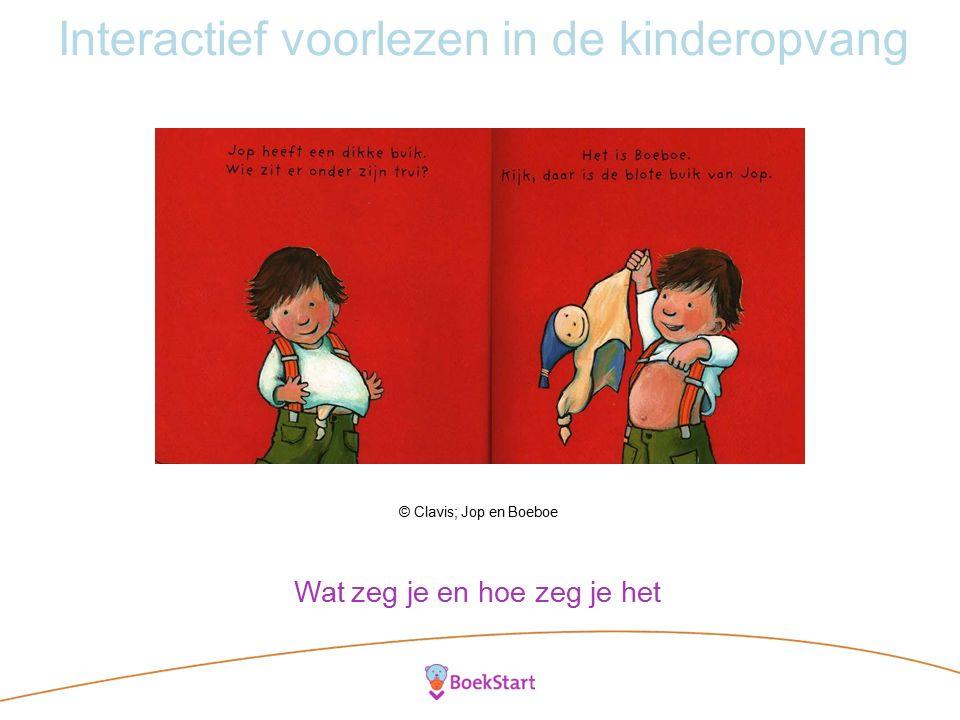 Interactief voorlezen in de kinderopvang © Clavis; Jop en Boeboe Wat zeg je en hoe zeg je het