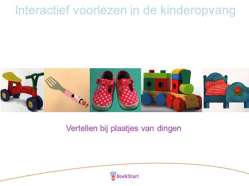Interactief voorlezen in de kinderopvang Vertellen bij plaatjes van dingen