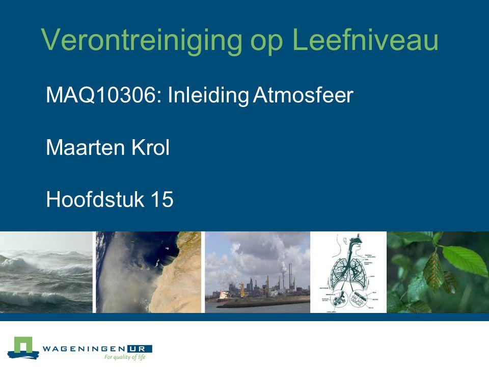 Verontreiniging op Leefniveau MAQ10306: Inleiding Atmosfeer Maarten Krol Hoofdstuk 15