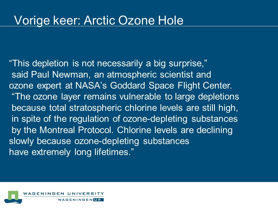 "Vorige keer: Arctic Ozone Hole ""This depletion is not necessarily a big surprise,"" said Paul Newman, an atmospheric scientist and ozone expert at NASA"