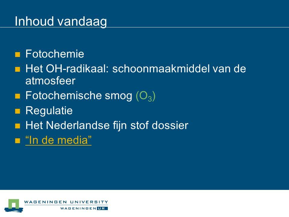 Inhoud vandaag Fotochemie Het OH-radikaal: schoonmaakmiddel van de atmosfeer Fotochemische smog (O 3 ) Regulatie Het Nederlandse fijn stof dossier In de media