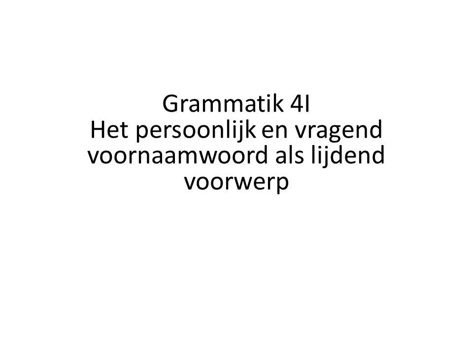 Grammatik 4I Het persoonlijk en vragend voornaamwoord als lijdend voorwerp