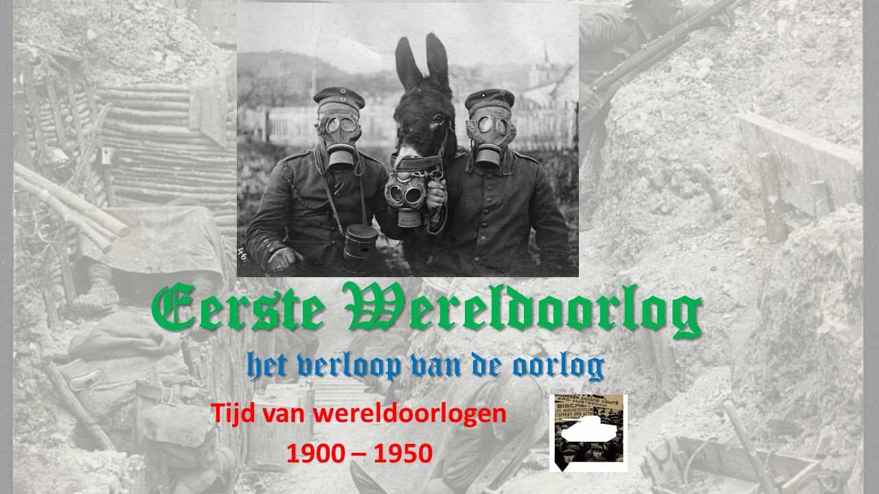 Eerste Wereldoorlog het verloop van de oorlog Tijd van wereldoorlogen 1900 – 1950