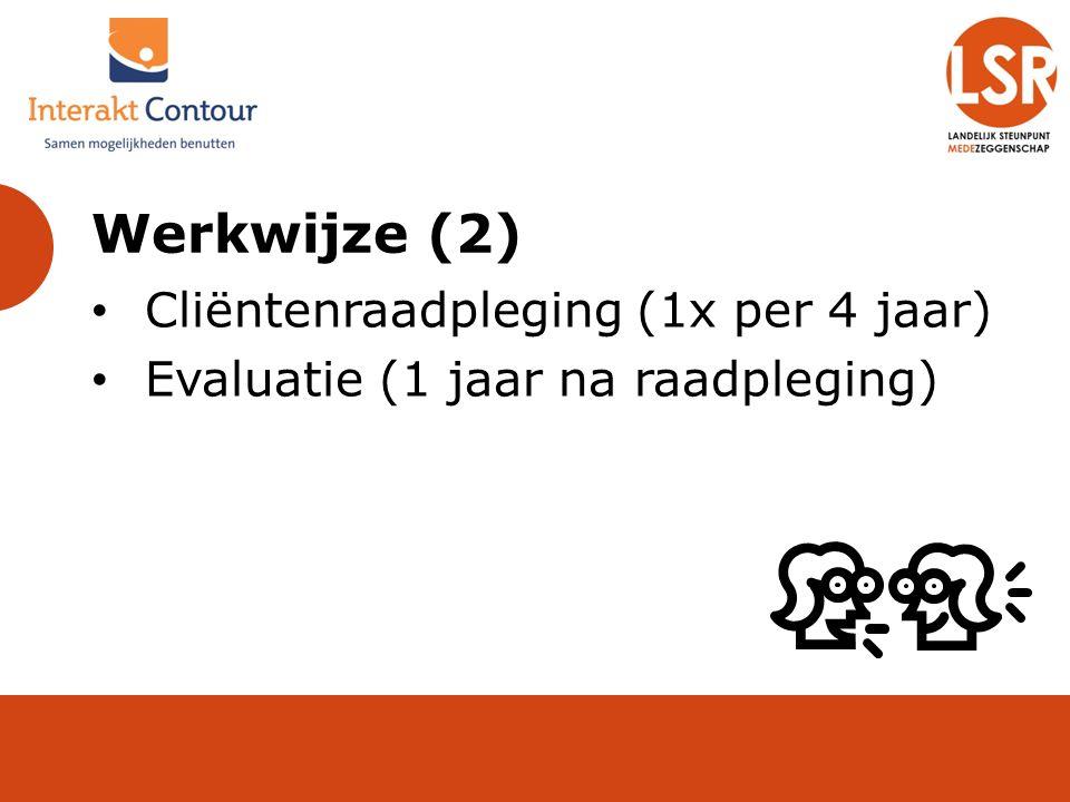 Werkwijze (2) Cliëntenraadpleging (1x per 4 jaar) Evaluatie (1 jaar na raadpleging)