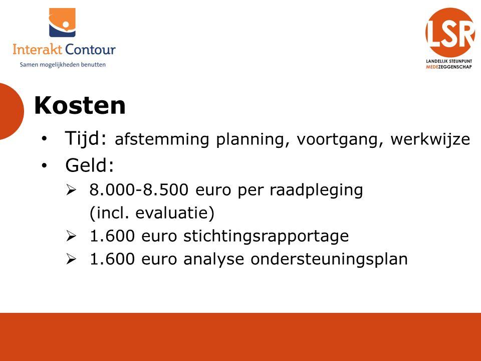 Kosten Tijd: afstemming planning, voortgang, werkwijze Geld:  8.000-8.500 euro per raadpleging (incl. evaluatie)  1.600 euro stichtingsrapportage 