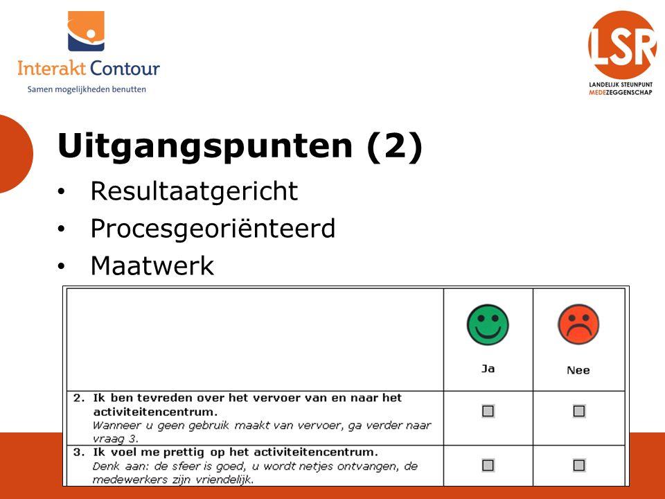 Uitgangspunten (2) Resultaatgericht Procesgeoriënteerd Maatwerk