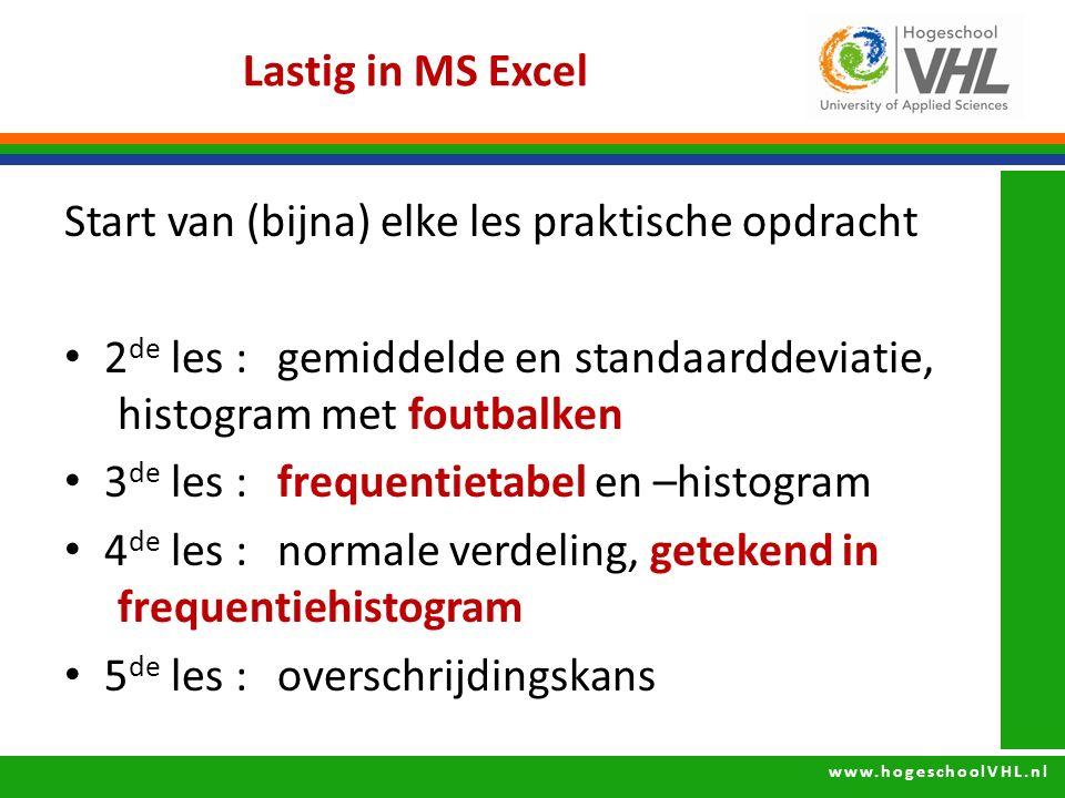 www.hogeschoolVHL.nl Lastig in MS Excel Start van (bijna) elke les praktische opdracht 2 de les : gemiddelde en standaarddeviatie, histogram met foutb