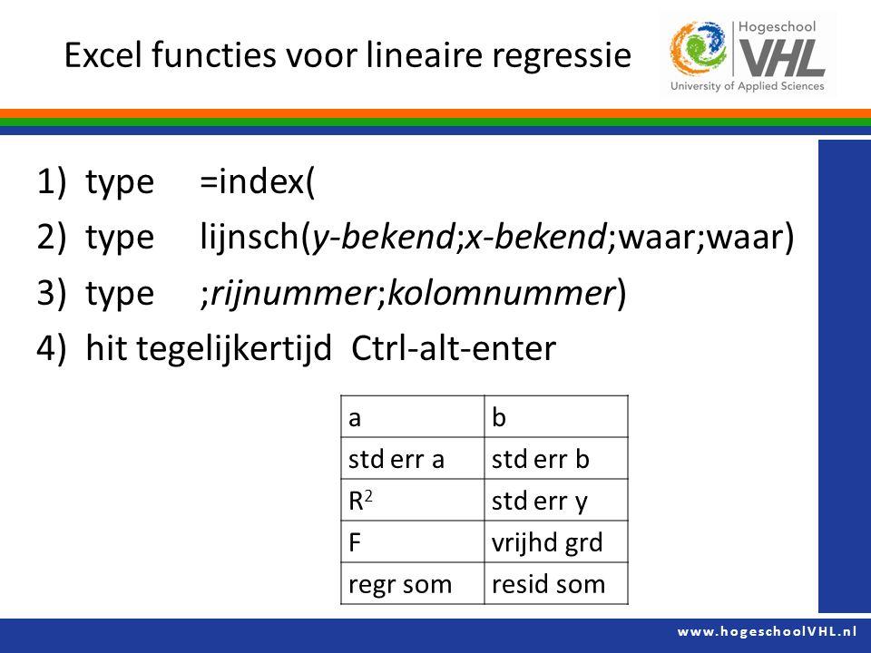 www.hogeschoolVHL.nl 1)type =index( 2)type lijnsch(y-bekend;x-bekend;waar;waar) 3)type ;rijnummer;kolomnummer) 4)hit tegelijkertijd Ctrl-alt-enter Exc