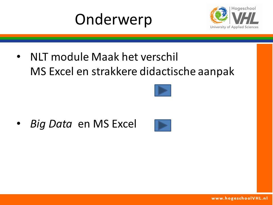 www.hogeschoolVHL.nl Big Data bij NLT Big Data Winkels (Target, AH), IBM's Watson, – veel data, factoren zijn niet bekend Communicatie sterkte – veel data, factoren zijn bekend Slim filteren en correleren : – NLT module : verkoop op terras – weinig data, onderwijs