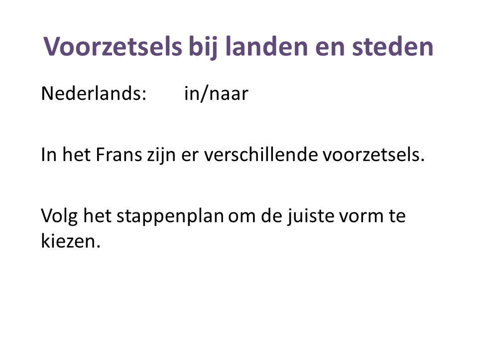 Voorzetsels bij landen en steden Nederlands:in/naar In het Frans zijn er verschillende voorzetsels.