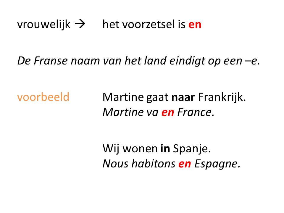 meervoud  het voorzetsel is aux Alleen bij Les Pays-Bas (Nederland) en Les États-Unis (Verenigde Staten).) voorbeeldJean woont in Nederland.