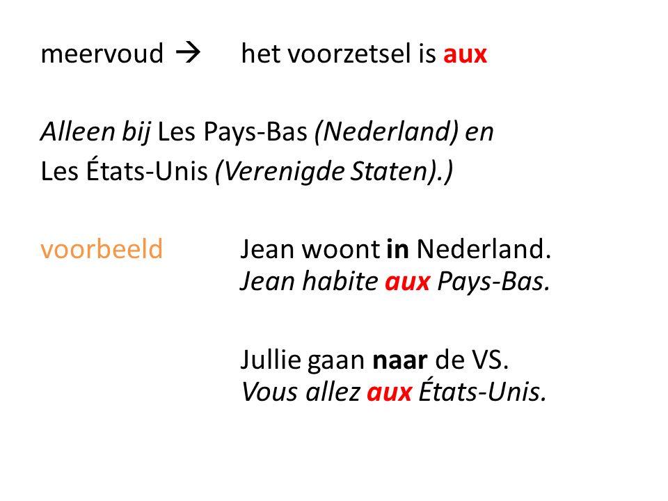 Schema mannelijkvrouwelijkmeervoud stadààà landauen (de laatste letter is een –e) aux (alleen Pays-Bas & États-Unis)