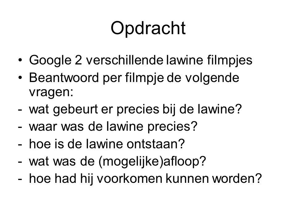 Opdracht Google 2 verschillende lawine filmpjes Beantwoord per filmpje de volgende vragen: -wat gebeurt er precies bij de lawine.