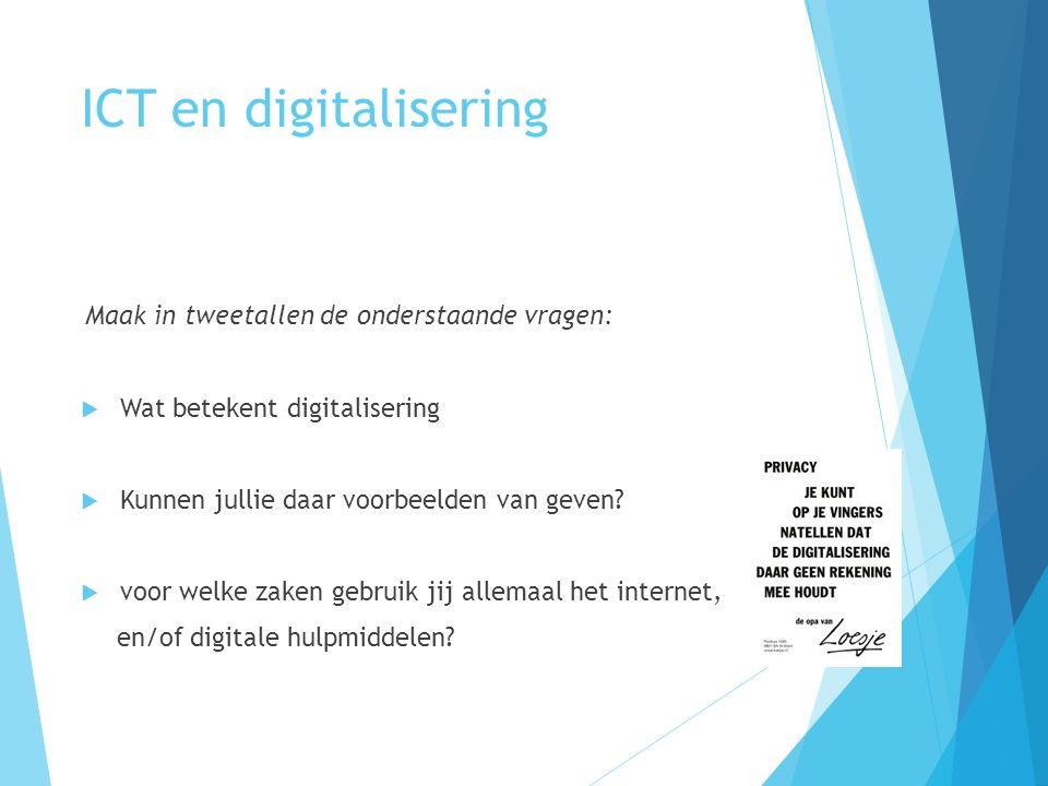 ICT en digitalisering Maak in tweetallen de onderstaande vragen:  Wat betekent digitalisering  Kunnen jullie daar voorbeelden van geven.