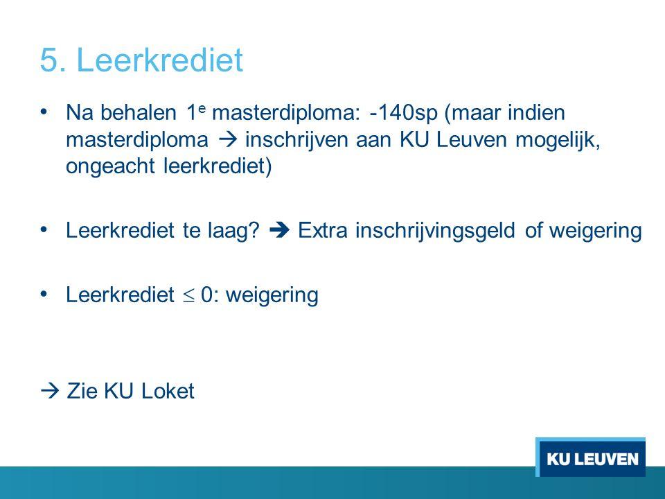 5. Leerkrediet Na behalen 1 e masterdiploma: -140sp (maar indien masterdiploma  inschrijven aan KU Leuven mogelijk, ongeacht leerkrediet) Leerkrediet