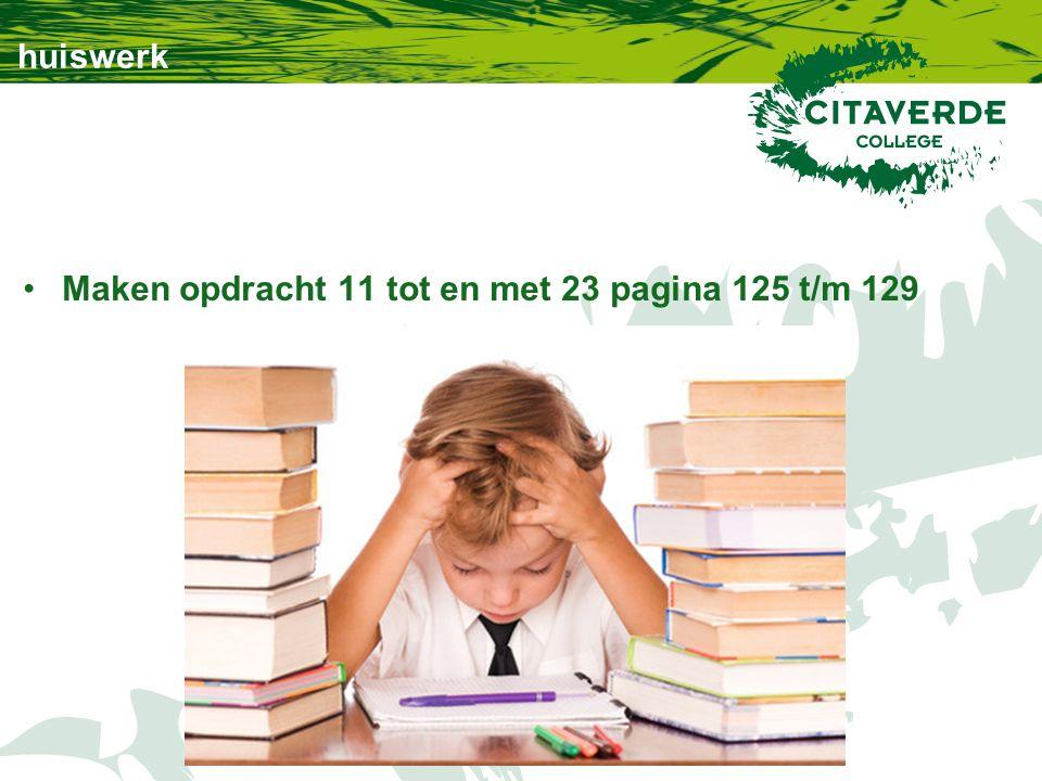 huiswerk Maken opdracht 11 tot en met 23 pagina 125 t/m 129