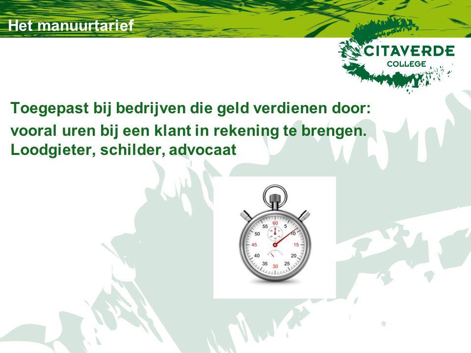 Verschil uurkostprijs en manuurtarief Uurkostprijs is vergoeding voor: de bedrijfskosten en materiaalkosten Manuurtarief is vergoeding voor: de uurkostprijs en winstopslag