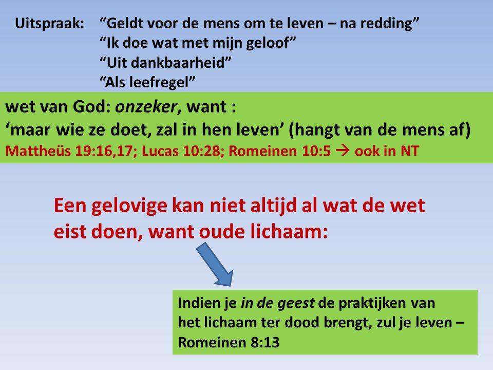 wet van God: onzeker, want : 'maar wie ze doet, zal in hen leven' (hangt van de mens af) Mattheüs 19:16,17; Lucas 10:28; Romeinen 10:5  ook in NT Een