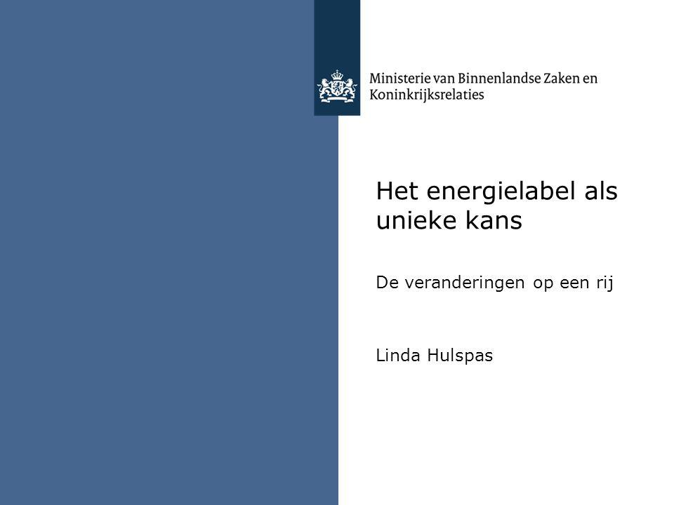 Het energielabel als unieke kans De veranderingen op een rij Linda Hulspas