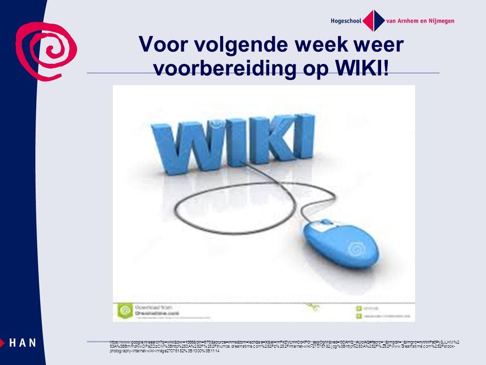 Voor volgende week weer voorbereiding op WIKI! https://www.google.nl/search?q=wiki&biw=1366&bih=673&source=lnms&tbm=isch&sa=X&ei=mFkZVLmnCoKFO_asgOgM&