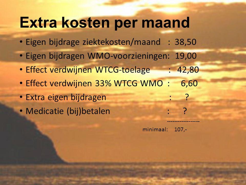 Extra kosten per maand Eigen bijdrage ziektekosten/maand : 38,50 Eigen bijdragen WMO-voorzieningen: 19,00 Effect verdwijnen WTCG-toelage : 42,80 Effect verdwijnen 33% WTCG WMO : 6,60 Extra eigen bijdragen : .