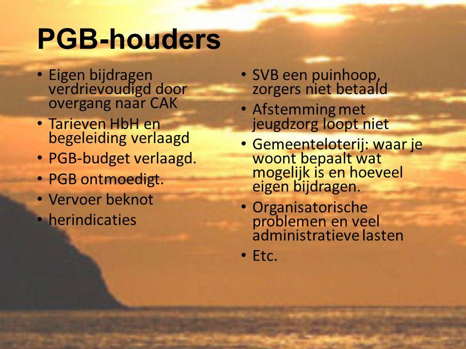 PGB-houders Eigen bijdragen verdrievoudigd door overgang naar CAK Tarieven HbH en begeleiding verlaagd PGB-budget verlaagd.