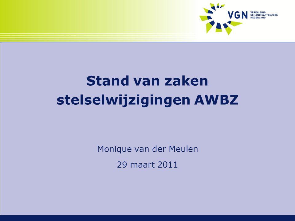 Stand van zaken stelselwijzigingen AWBZ Monique van der Meulen 29 maart 2011