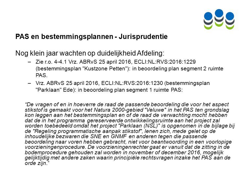 PAS en bestemmingsplannen - Jurisprudentie Nog klein jaar wachten op duidelijkheid Afdeling: –Zie r.o.