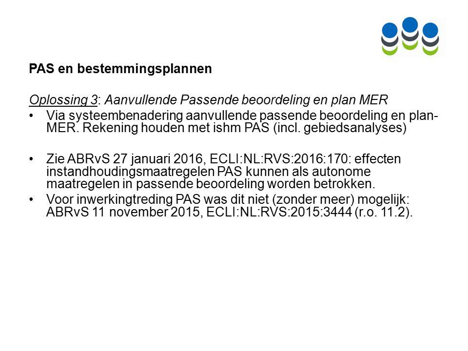 PAS en bestemmingsplannen Oplossing 3: Aanvullende Passende beoordeling en plan MER Via systeembenadering aanvullende passende beoordeling en plan- MER.
