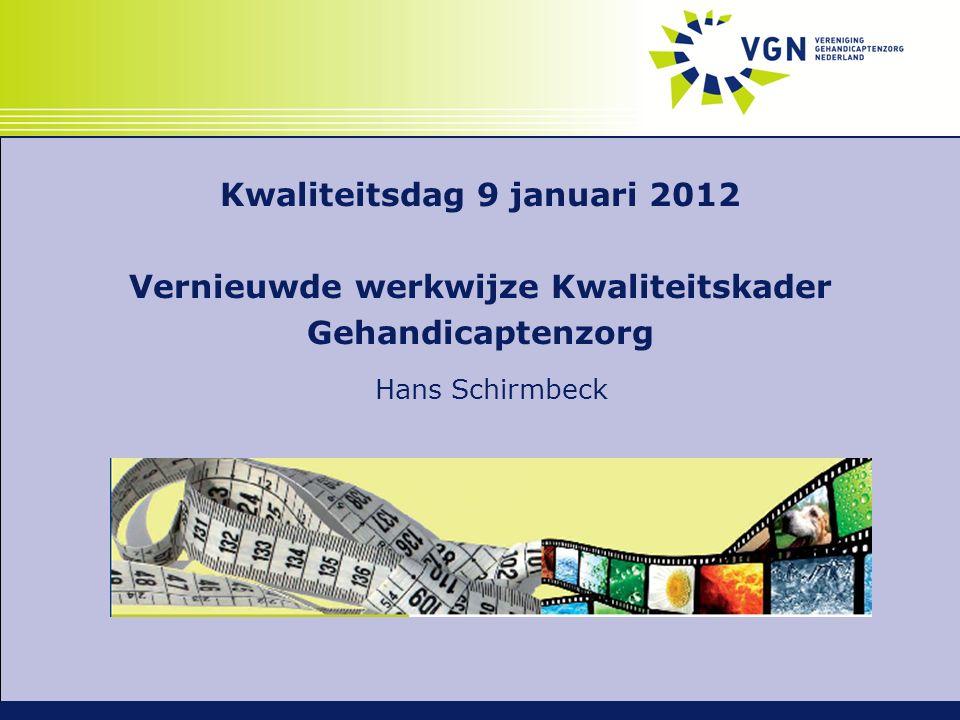 Kwaliteitsdag 9 januari 2012 Vernieuwde werkwijze Kwaliteitskader Gehandicaptenzorg Hans Schirmbeck