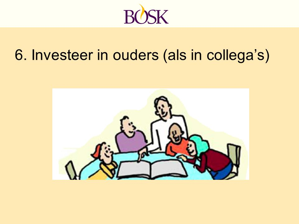 6. Investeer in ouders (als in collega's)