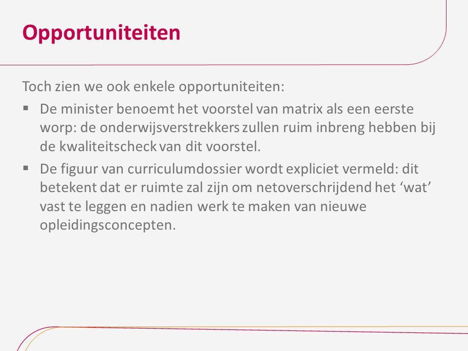 Opportuniteiten Toch zien we ook enkele opportuniteiten:  De minister benoemt het voorstel van matrix als een eerste worp: de onderwijsverstrekkers z