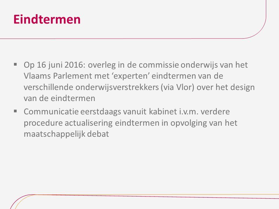 Eindtermen  Op 16 juni 2016: overleg in de commissie onderwijs van het Vlaams Parlement met 'experten' eindtermen van de verschillende onderwijsverst